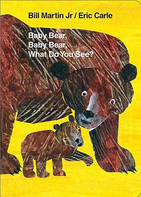 Baby Bear, Baby Bear, What Do You See? By Martin, Bill, Jr./ Carle, Eric (ILT)